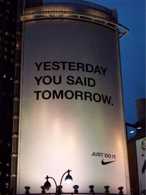 """Yesterday you said tomorrow."" ~ Nike (Picture Quote)"