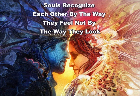 Souls recognize each other by the way they feel, not by the way they look.