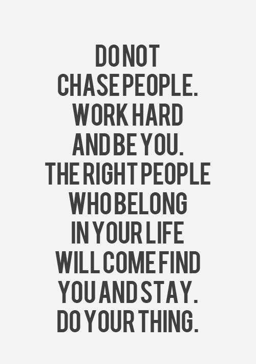 Work hard and be you - the right people will come.